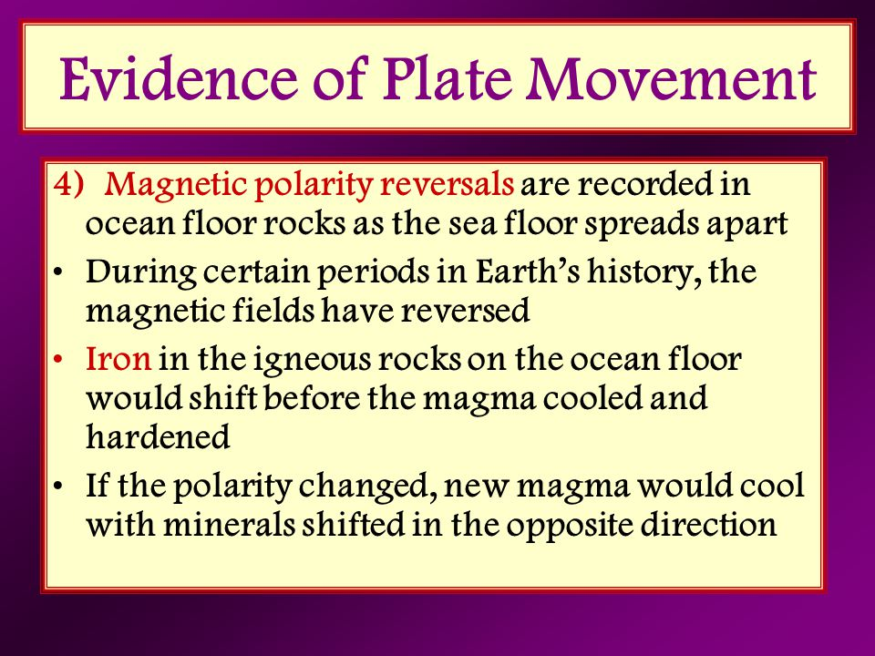 4) Magnetic polarity reversals are recorded in ocean floor rocks as the sea floor spreads apart During certain periods in Earth's history, the magneti