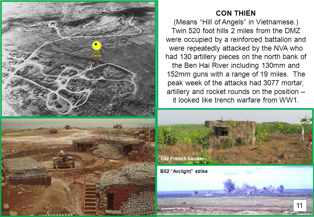THIS SLIDE AND PRESENTATION WAS PREPARED BY DAVE SABBEN WHO RETAINS COPYRIGHT © ON CREATIVE CONTENT CON THIEN (Means Hill of Angels in Vietnamese.) Twin 520 foot hills 2 miles from the DMZ were occupied by a reinforced battalion and were repeatedly attacked by the NVA who had 130 artillery pieces on the north bank of the Ben Hai River including 130mm and 152mm guns with a range of 19 miles.