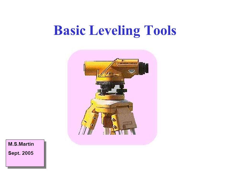 Basic Leveling Tools M.S.Martin Sept. 2005 M.S.Martin Sept. 2005