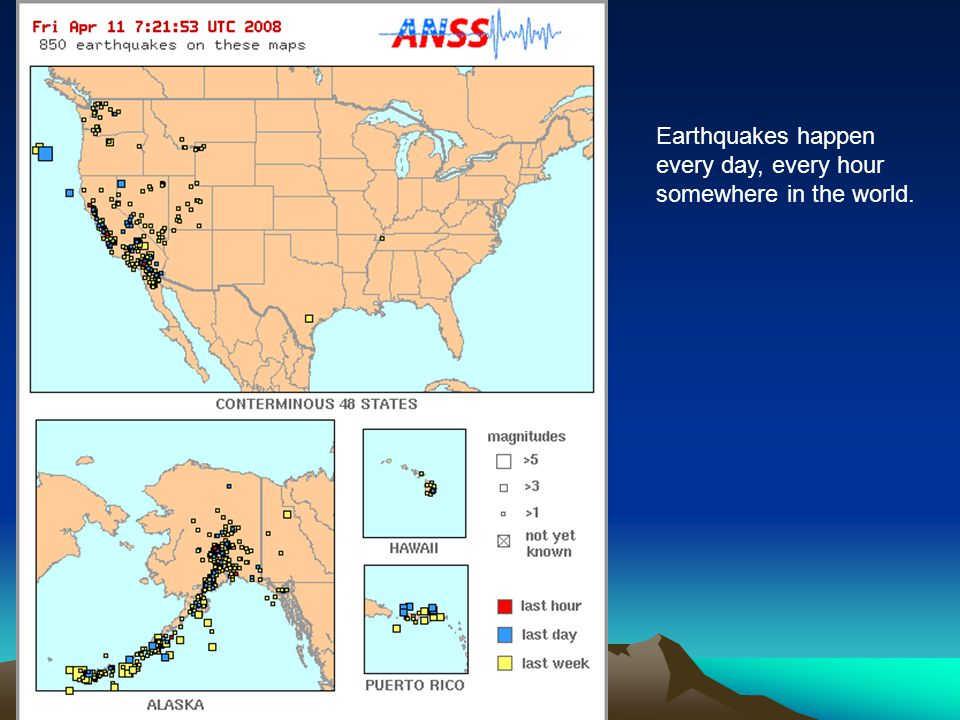 Earthquakes happen every day, every hour somewhere in the world.
