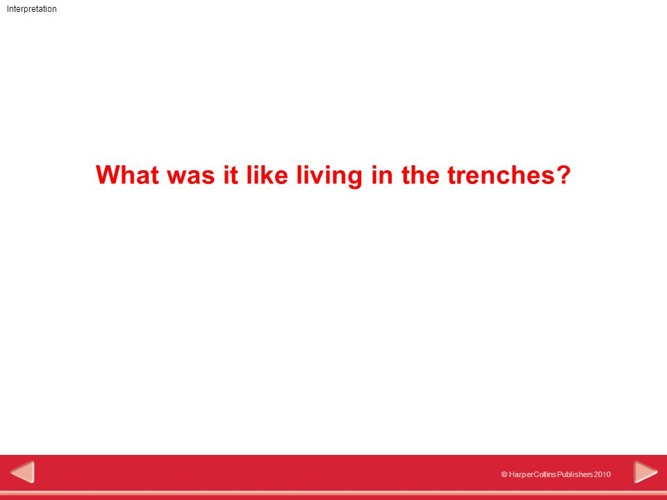© HarperCollins Publishers 2010 Interpretation What was it like living in the trenches