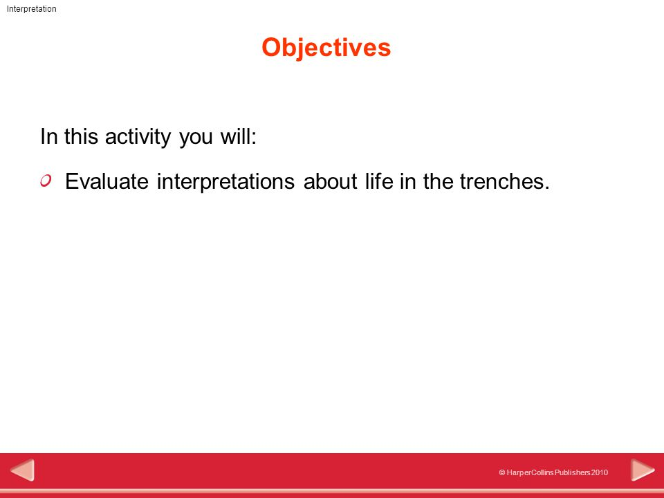 © HarperCollins Publishers 2010 Interpretation Objectives In this activity you will: Evaluate interpretations about life in the trenches.