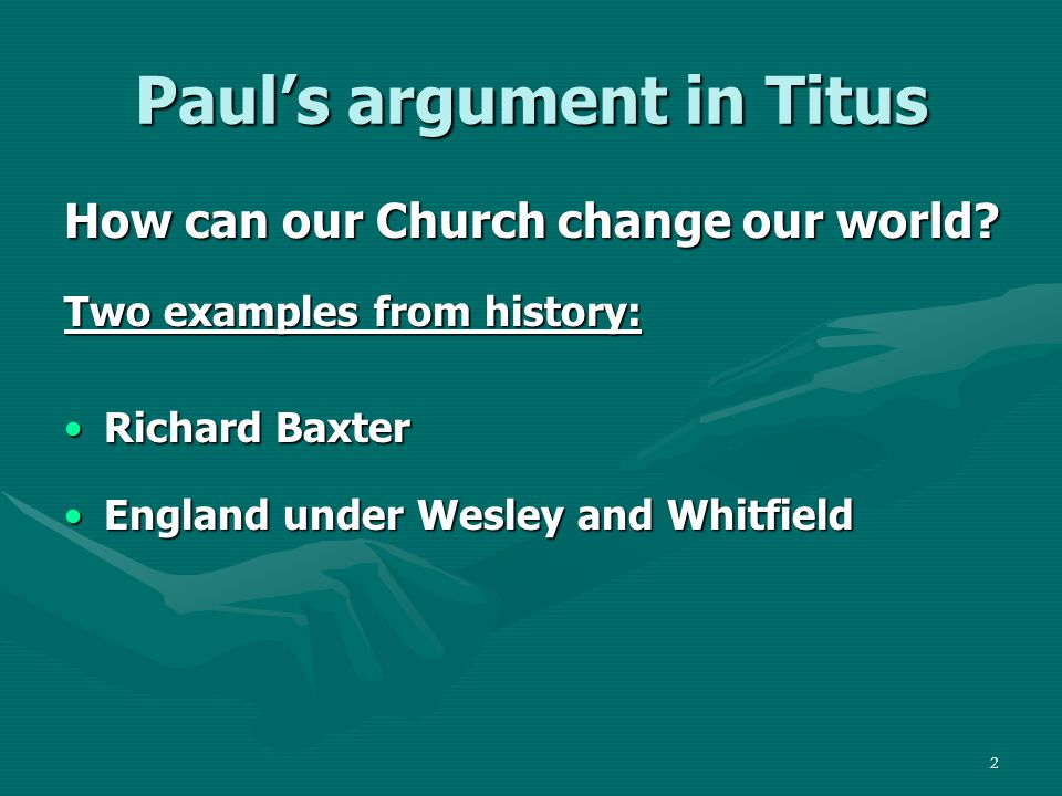 2 Paul's argument in Titus How can our Church change our world.