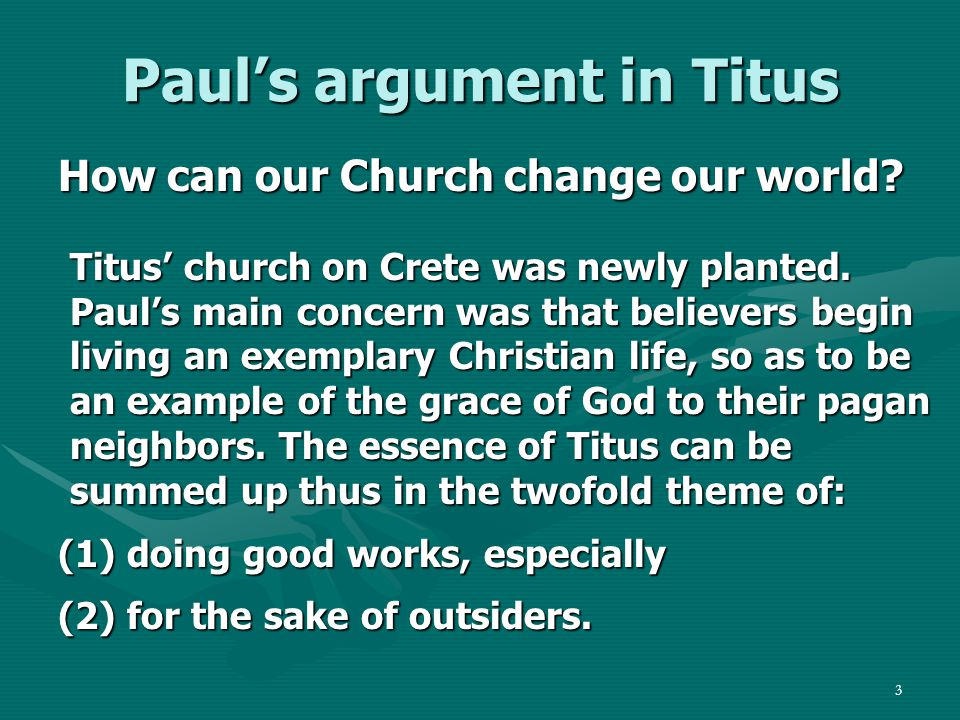 4 Paul's argument in Titus How can our Church change our world.