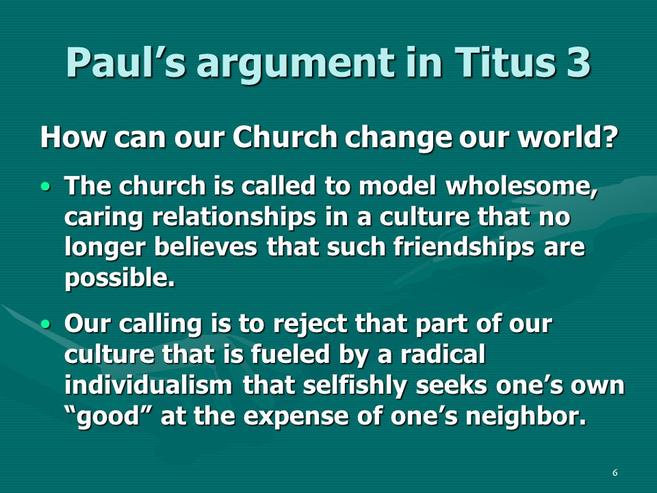 7 Paul's argument in Titus 3 How can our Church change our world.