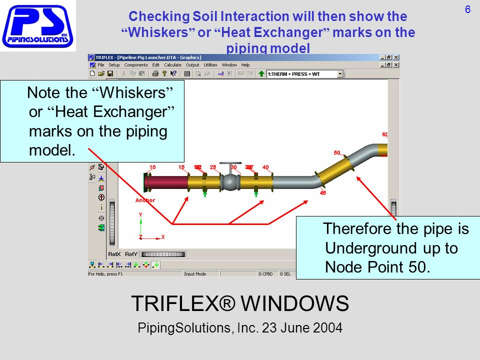 Checking Soil Interaction will then show the Whiskers or Heat Exchanger marks on the piping model TRIFLEX® WINDOWS PipingSolutions, Inc.