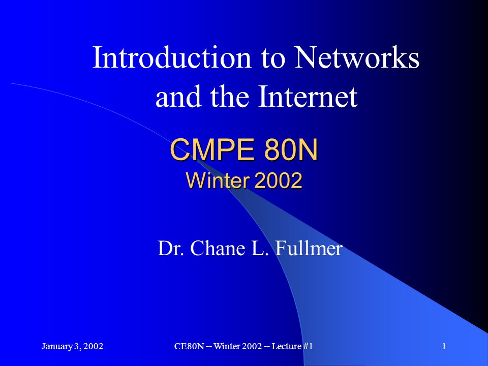 January 3, 2002CE80N -- Winter 2002 -- Lecture #11 CMPE 80N Winter 2002 Introduction to Networks and the Internet Dr.