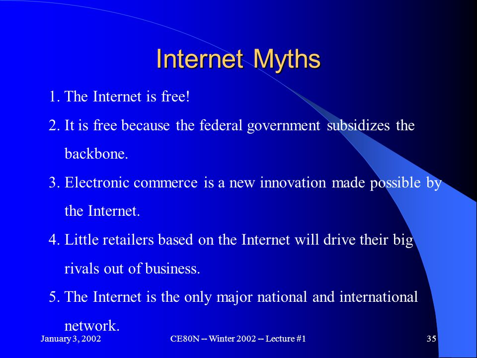 January 3, 2002CE80N -- Winter 2002 -- Lecture #135 Internet Myths 1.