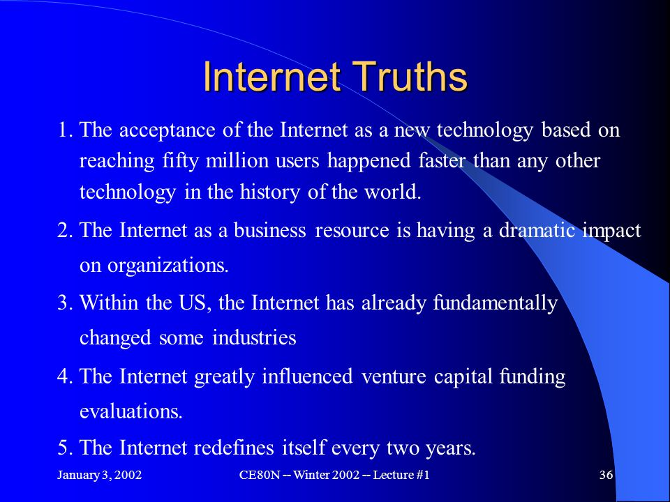 January 3, 2002CE80N -- Winter 2002 -- Lecture #136 Internet Truths 1.