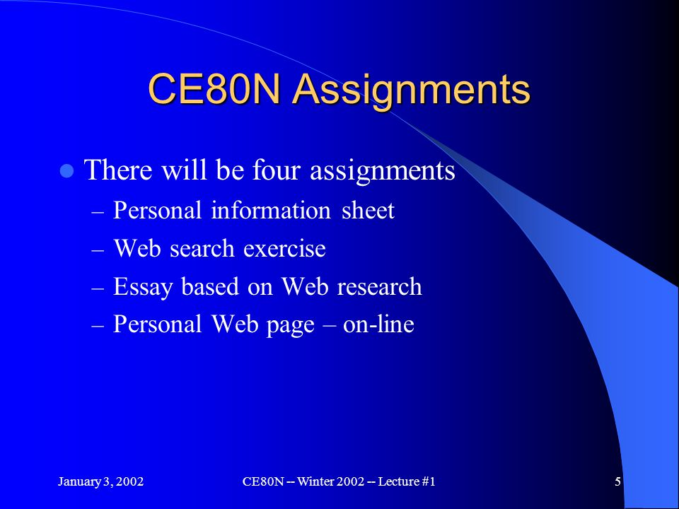 January 3, 2002CE80N -- Winter 2002 -- Lecture #156 Course Grade Structure Introduction Letter 5% Assignments (3)45% Midterm Exam20% Final Exam30% Note: The midterm and final exam will be open book, open notes.