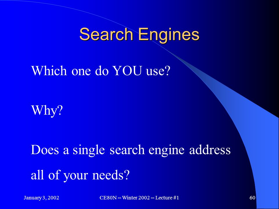 January 3, 2002CE80N -- Winter 2002 -- Lecture #160 Search Engines Which one do YOU use.