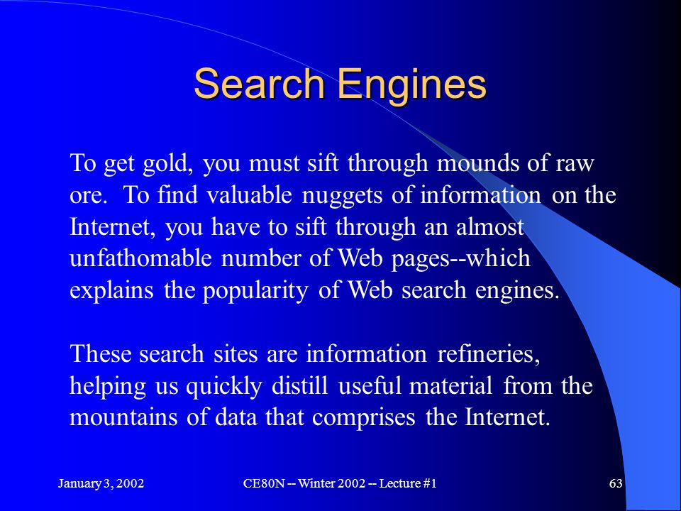 January 3, 2002CE80N -- Winter 2002 -- Lecture #163 Search Engines To get gold, you must sift through mounds of raw ore.