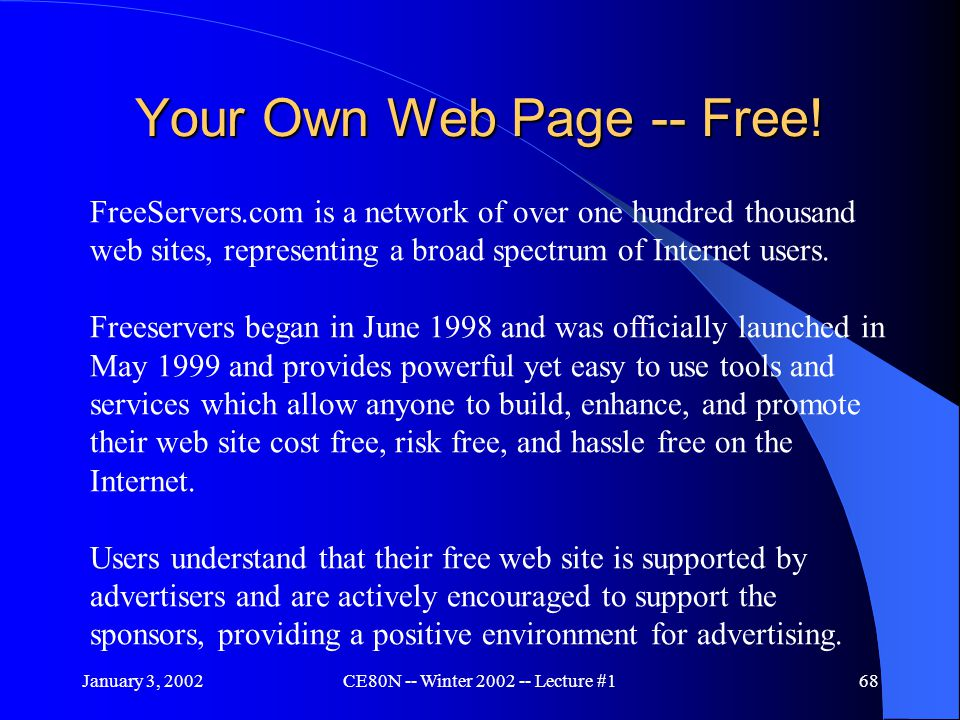 January 3, 2002CE80N -- Winter 2002 -- Lecture #168 Your Own Web Page -- Free.