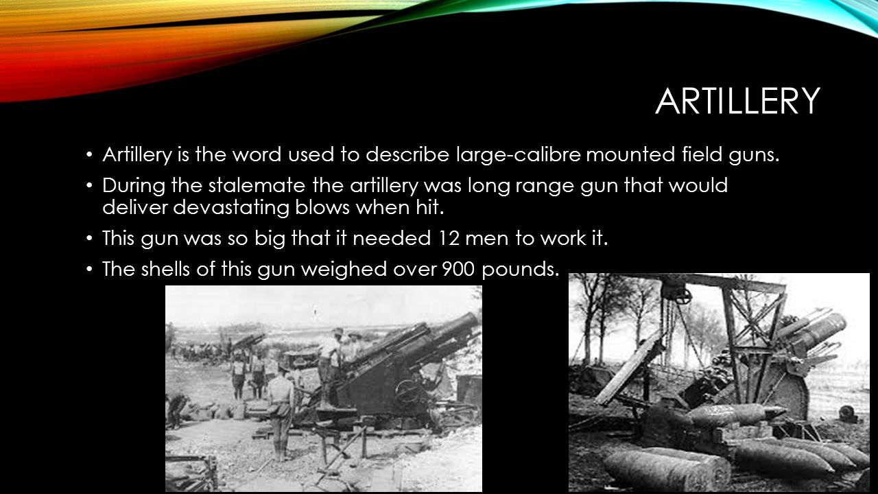 ARTILLERY Artillery is the word used to describe large-calibre mounted field guns.
