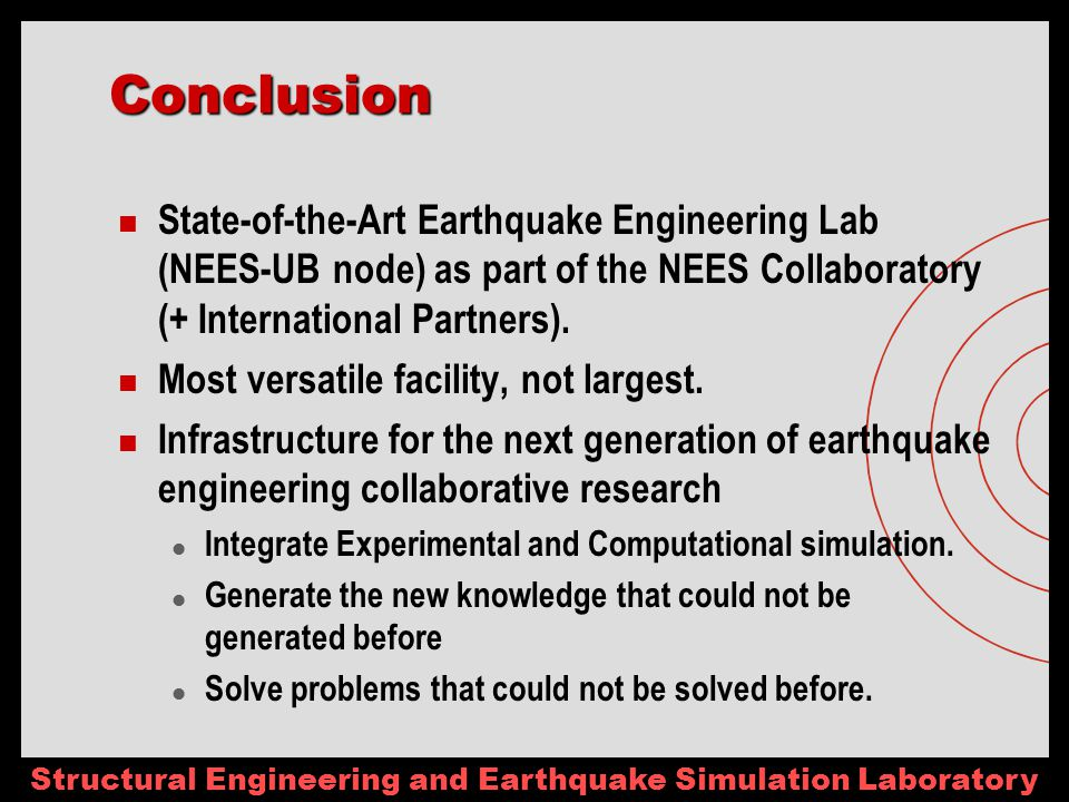 Conclusion State-of-the-Art Earthquake Engineering Lab (NEES-UB node) as part of the NEES Collaboratory (+ International Partners).