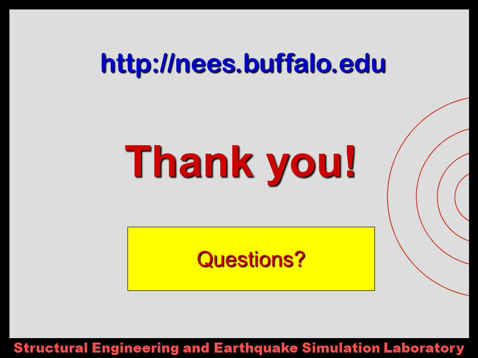 Structural Engineering and Earthquake Simulation Laboratory Thank you.