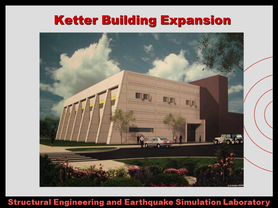 Structural Engineering and Earthquake Simulation Laboratory Ketter Building Expansion