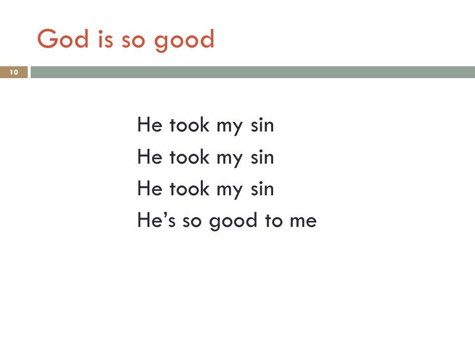 God is so good He took my sin He's so good to me 10