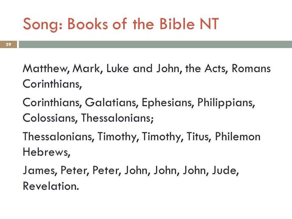 Song: Books of the Bible NT 29 Matthew, Mark, Luke and John, the Acts, Romans Corinthians, Corinthians, Galatians, Ephesians, Philippians, Colossians,