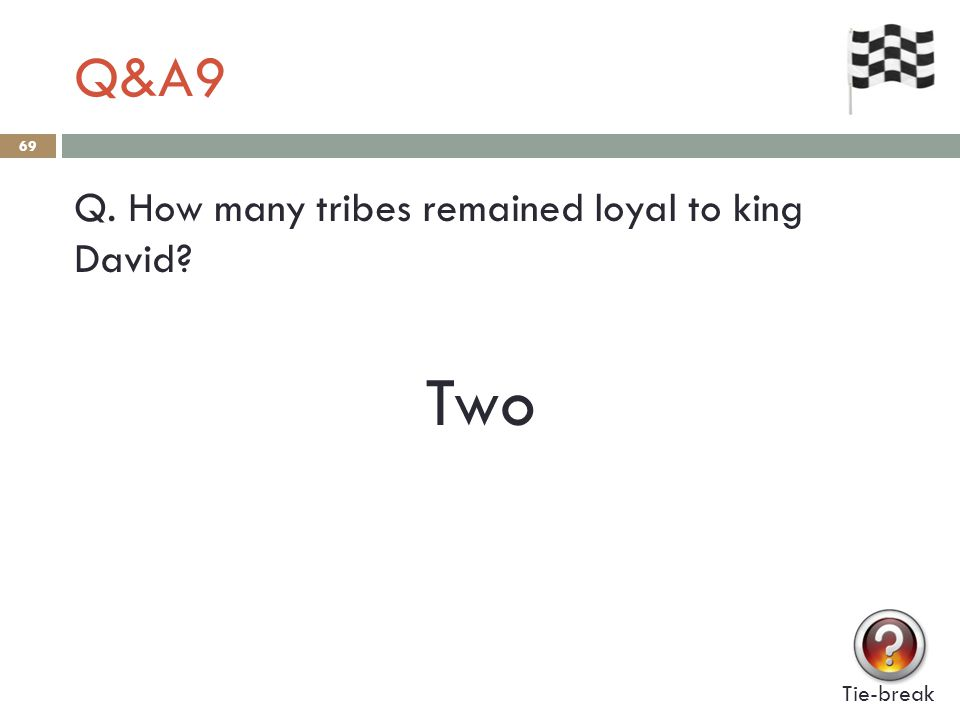 Q&A9 69 Q. How many tribes remained loyal to king David Tie-break Two