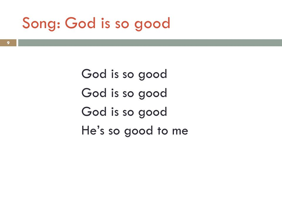 Song: God is so good God is so good He's so good to me 9