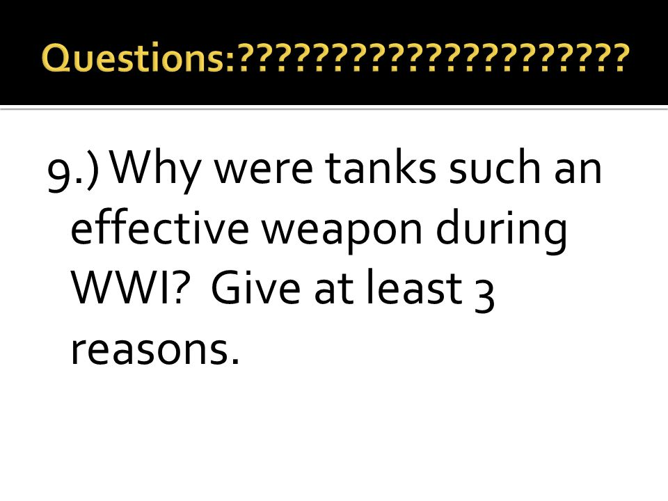 9.) Why were tanks such an effective weapon during WWI Give at least 3 reasons.