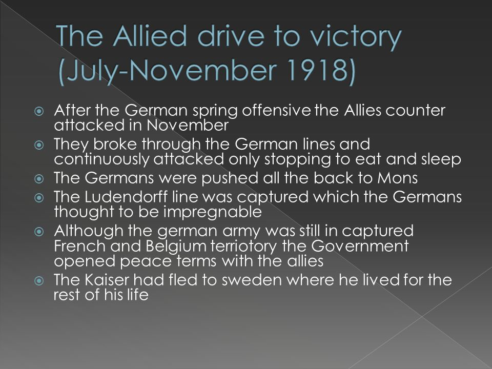  After the German spring offensive the Allies counter attacked in November  They broke through the German lines and continuously attacked only stopp