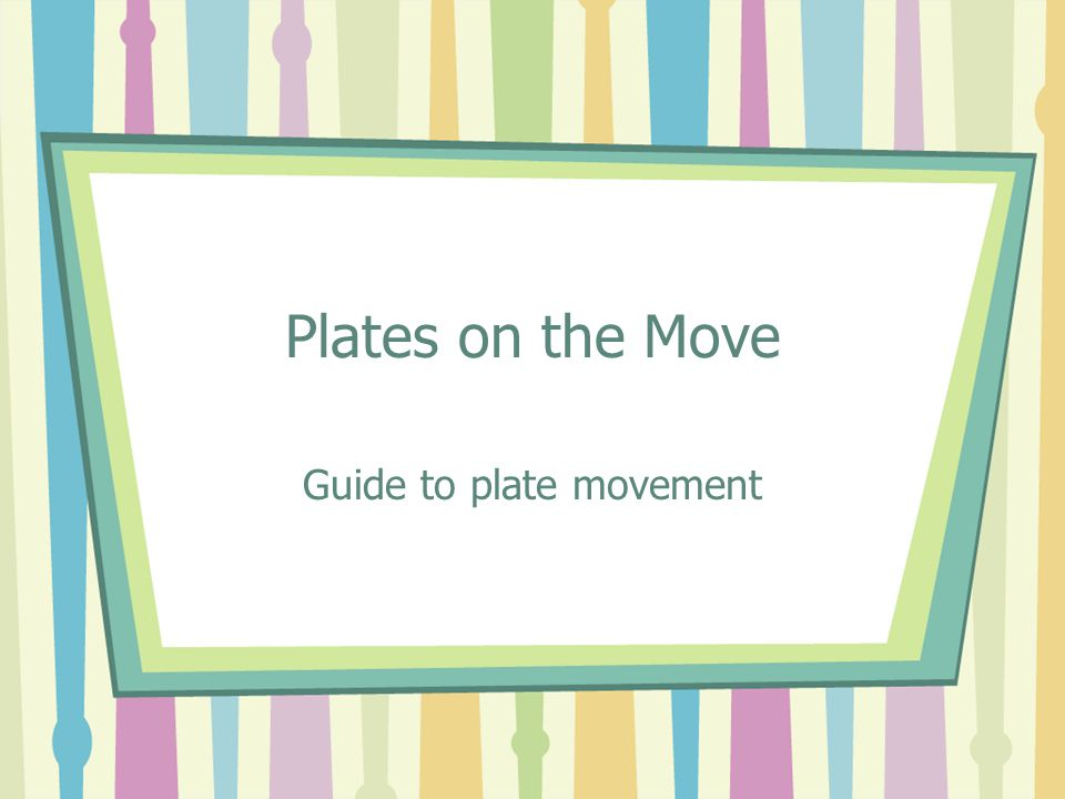 Plates on the Move Guide to plate movement