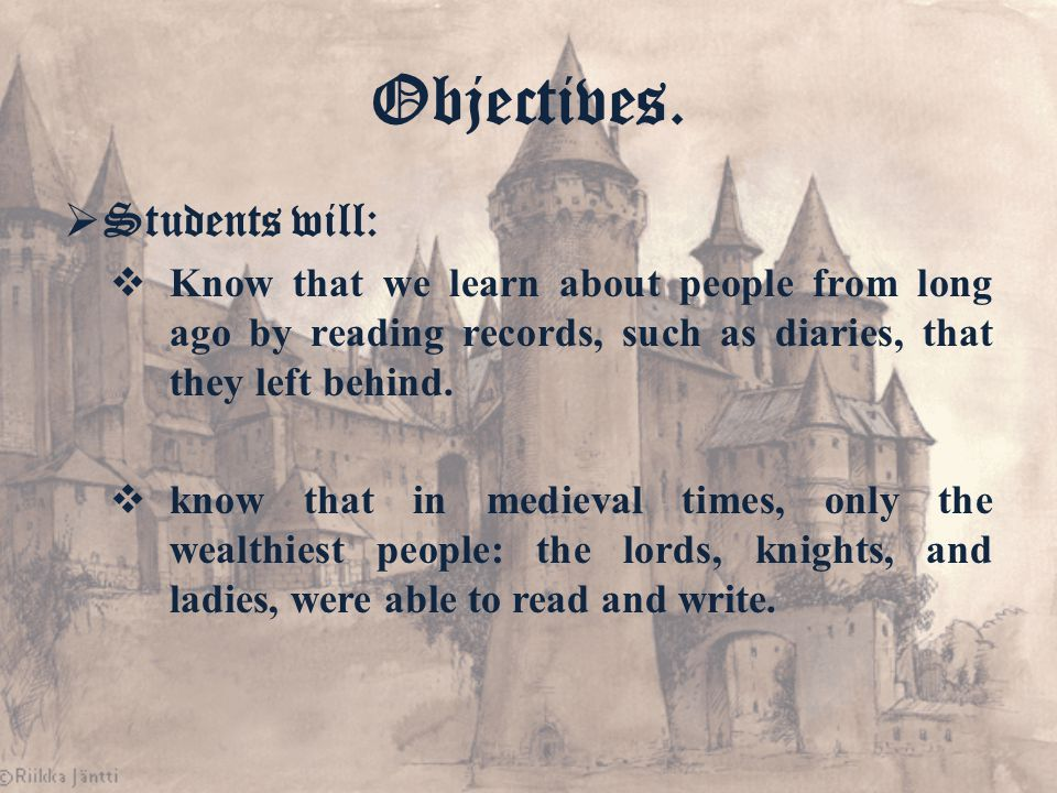  Students will:  Know that we learn about people from long ago by reading records, such as diaries, that they left behind.