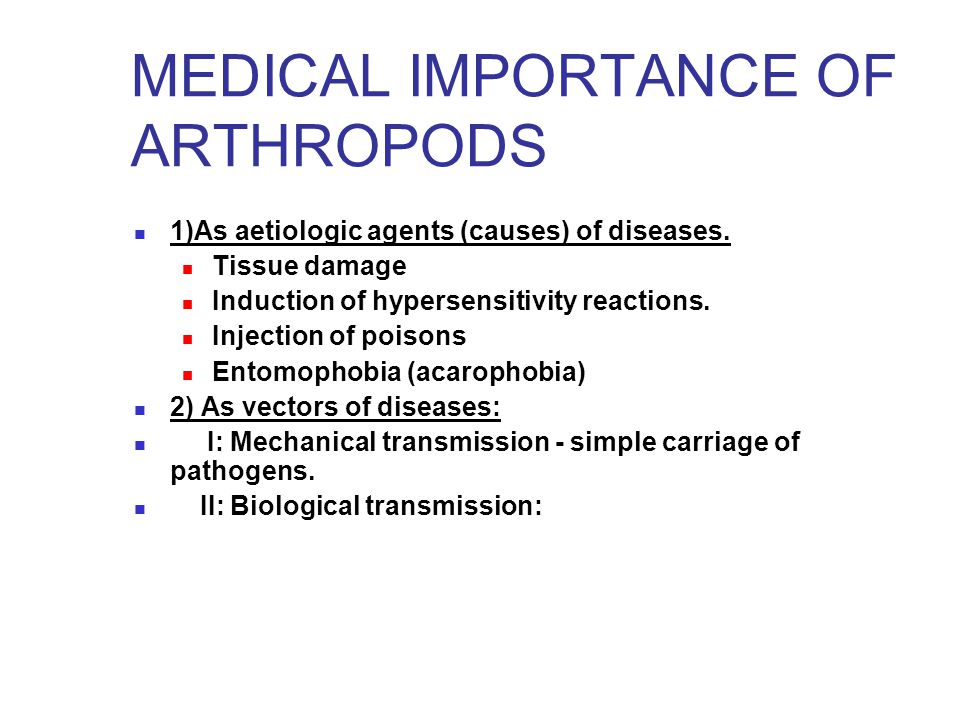 MEDICAL IMPORTANCE OF ARTHROPODS 1)As aetiologic agents (causes) of diseases. Tissue damage Induction of hypersensitivity reactions. Injection of pois