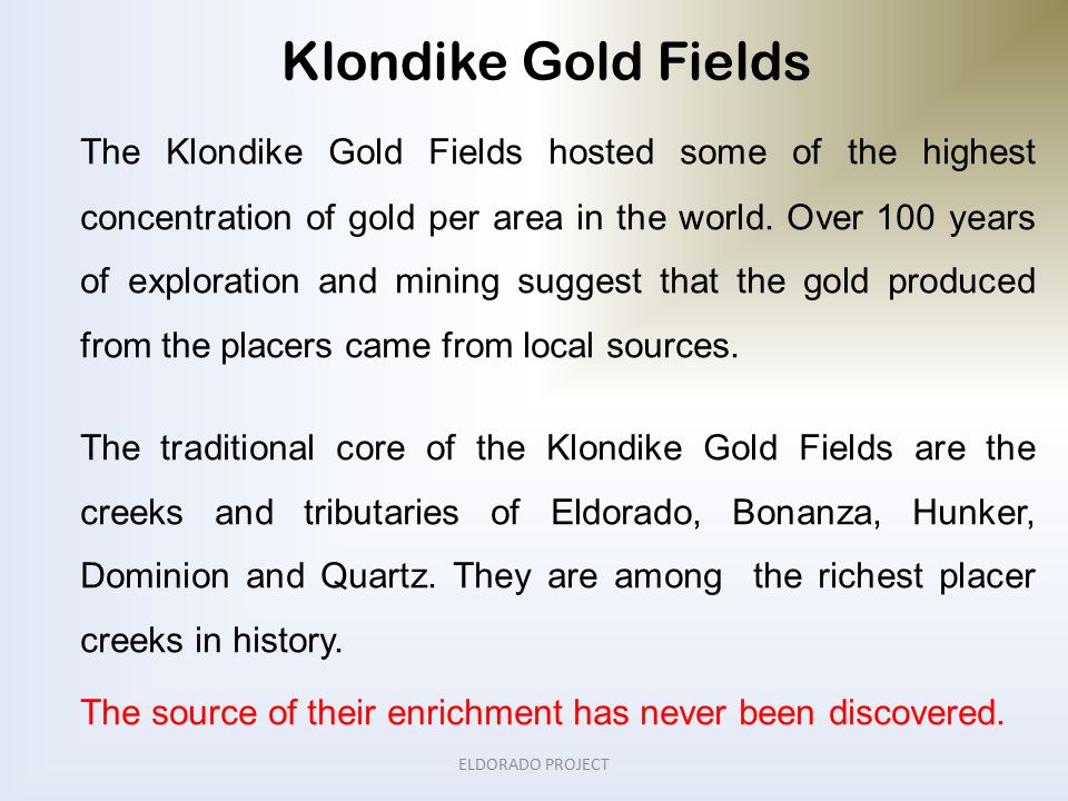 The Klondike Gold Fields hosted some of the highest concentration of gold per area in the world.