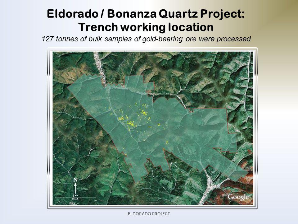 Eldorado / Bonanza Quartz Project: Trench working location 127 tonnes of bulk samples of gold-bearing ore were processed ELDORADO PROJECT