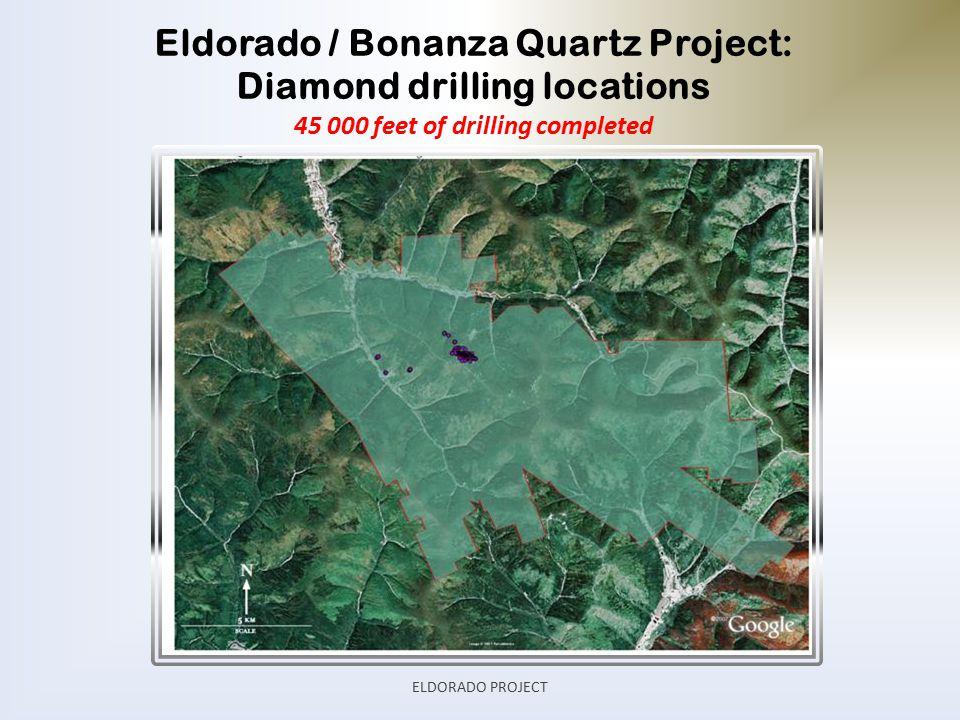 Eldorado / Bonanza Quartz Project: Diamond drilling locations 45 000 feet of drilling completed ELDORADO PROJECT