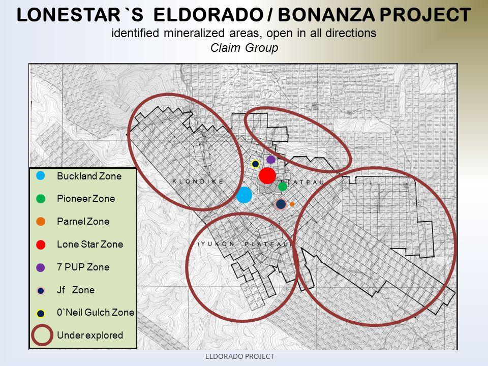 LONESTAR `S ELDORADO / BONANZA PROJECT identified mineralized areas, open in all directions Claim Group ELDORADO PROJECT Buckland Zone Pioneer Zone Parnel Zone Lone Star Zone 7 PUP Zone Jf Zone 0`Neil Gulch Zone Under explored