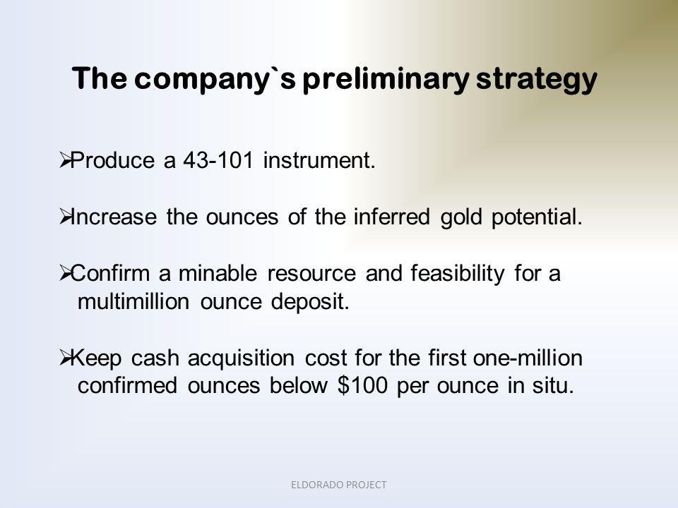The company`s preliminary strategy  Produce a 43-101 instrument.