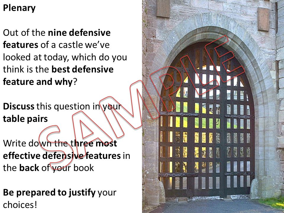 Plenary Out of the nine defensive features of a castle we've looked at today, which do you think is the best defensive feature and why? Discuss this q