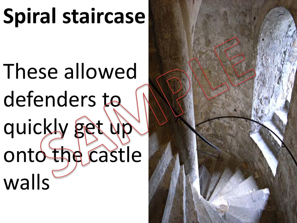 Spiral staircase These allowed defenders to quickly get up onto the castle walls