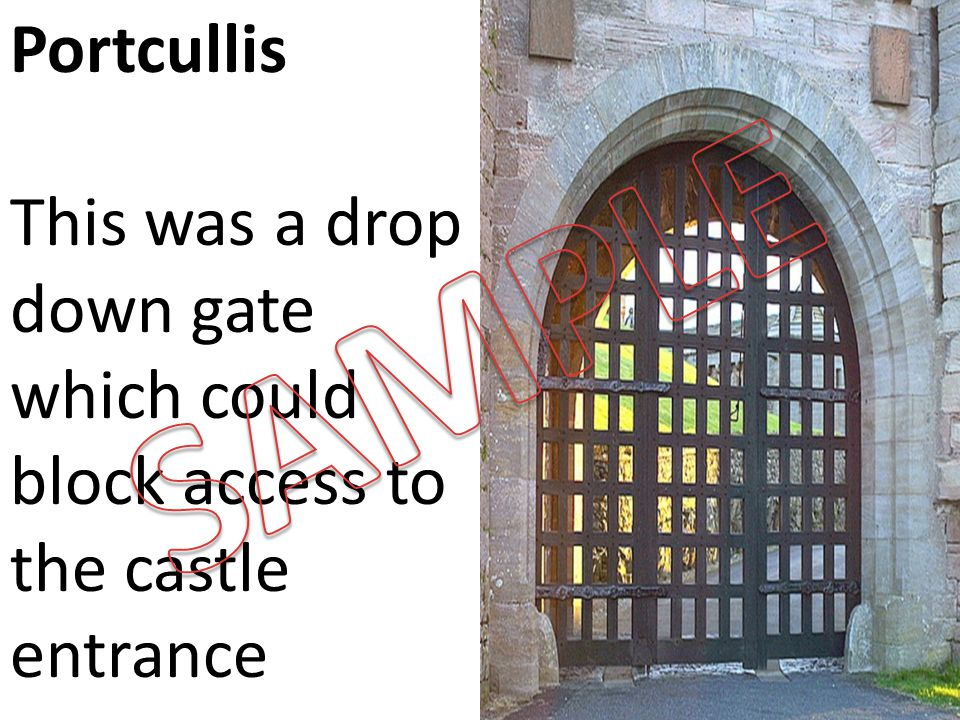 Portcullis This was a drop down gate which could block access to the castle entrance