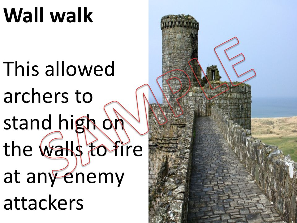 Wall walk This allowed archers to stand high on the walls to fire at any enemy attackers