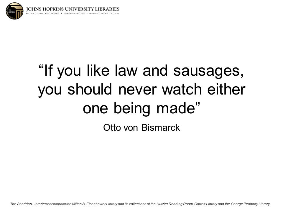 If you like law and sausages, you should never watch either one being made Otto von Bismarck