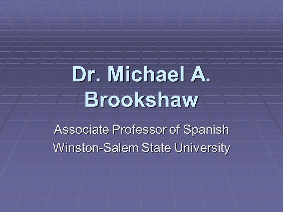 Dr. Michael A. Brookshaw Associate Professor of Spanish Winston-Salem State University