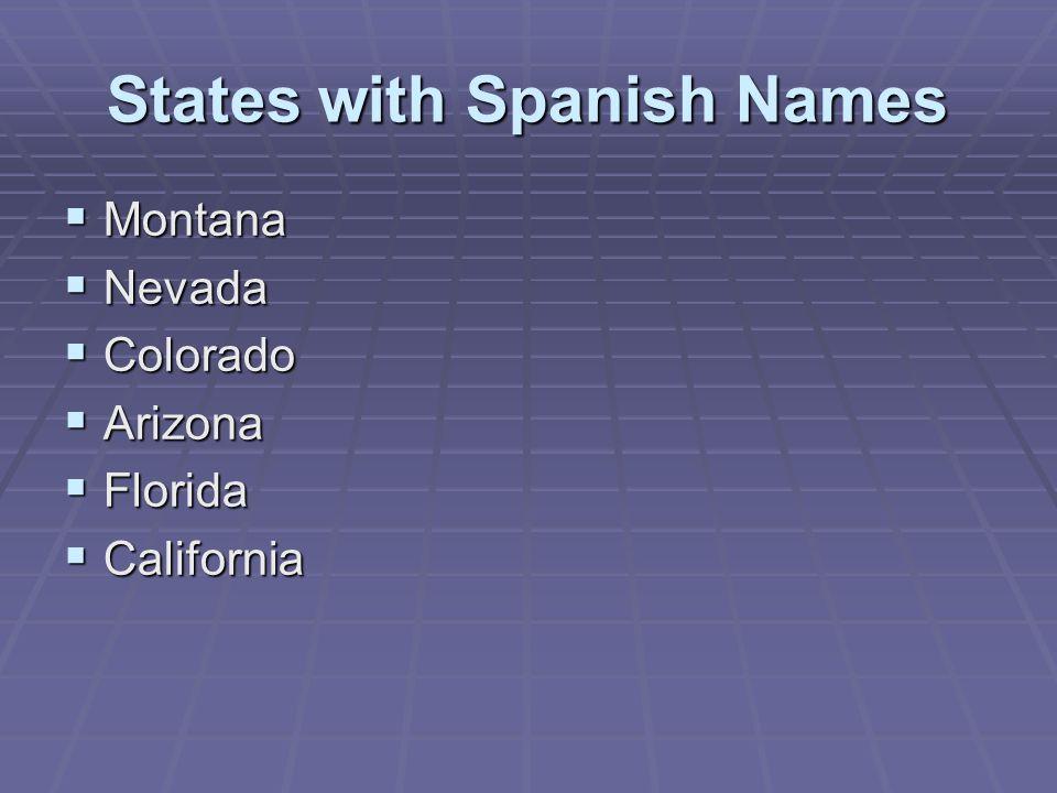 States with Spanish Names  Montana  Nevada  Colorado  Arizona  Florida  California