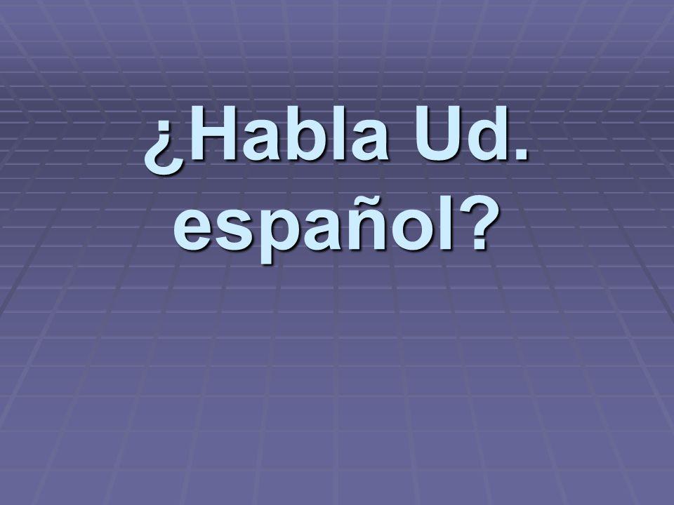 ¿Habla Ud. español?