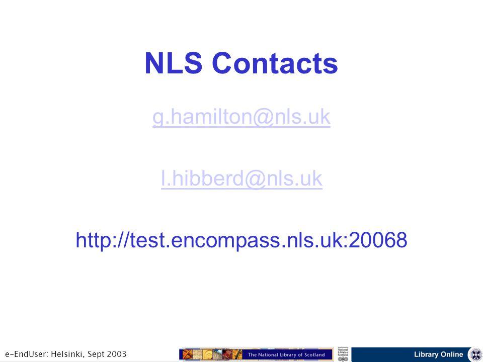 e-EndUser: Helsinki, Sept 2003 NLS Contacts g.hamilton@nls.uk l.hibberd@nls.uk http://test.encompass.nls.uk:20068