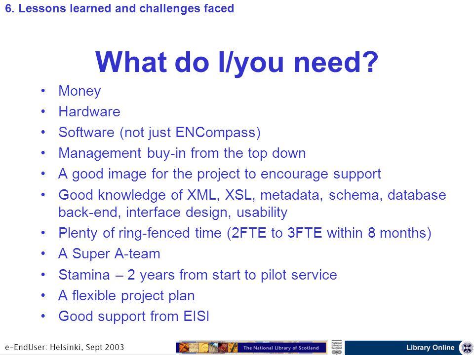 e-EndUser: Helsinki, Sept 2003 What do I/you need.