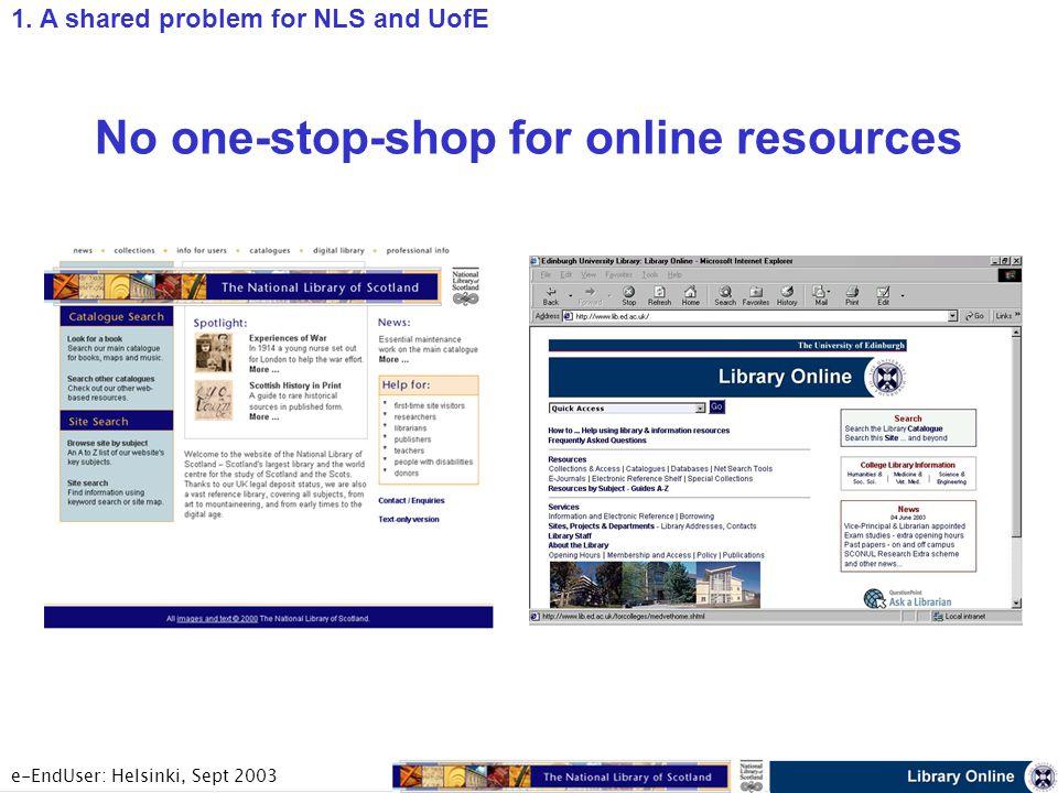 e-EndUser: Helsinki, Sept 2003 No one-stop-shop for online resources 1.