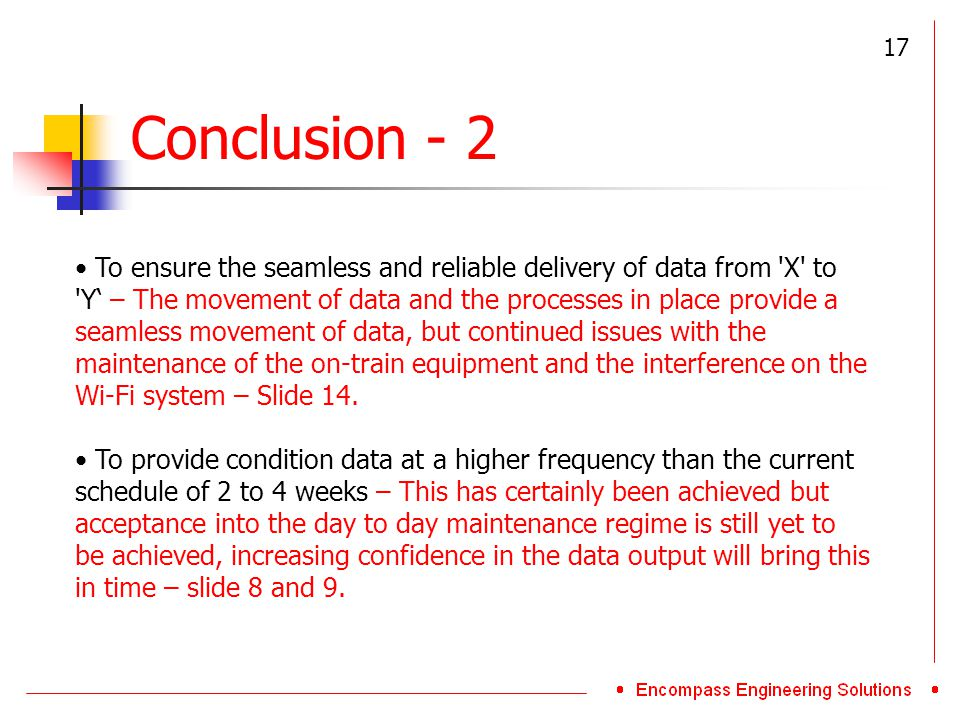 Conclusion - 2 To ensure the seamless and reliable delivery of data from X to Y' – The movement of data and the processes in place provide a seamless movement of data, but continued issues with the maintenance of the on-train equipment and the interference on the Wi-Fi system – Slide 14.