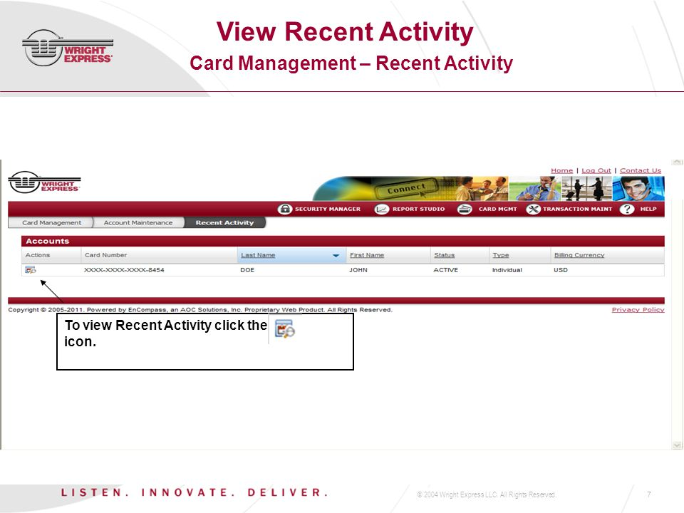 © 2004 Wright Express LLC. All Rights Reserved.7 Card Management – Recent Activity To view Recent Activity click the icon. View Recent Activity