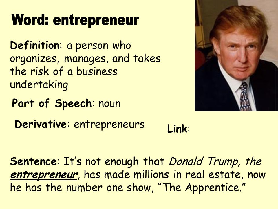 Definition: a person who organizes, manages, and takes the risk of a business undertaking Derivative: entrepreneurs Sentence: It's not enough that Don
