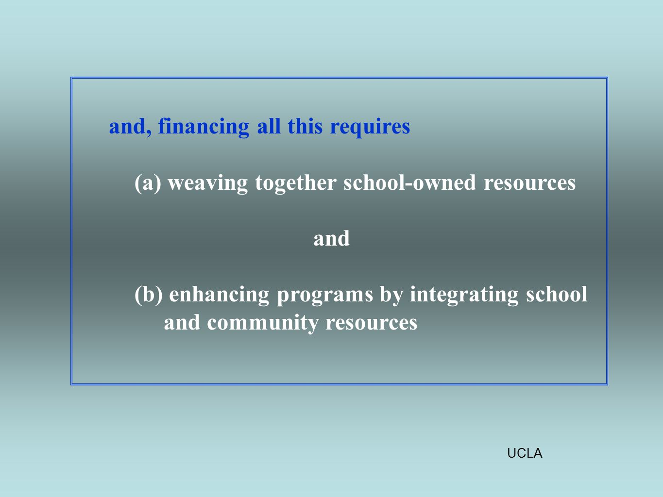 UCLA and, financing all this requires (a) weaving together school-owned resources and (b) enhancing programs by integrating school and community resources